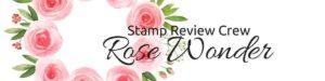stamp review crew rose wonder stamp set